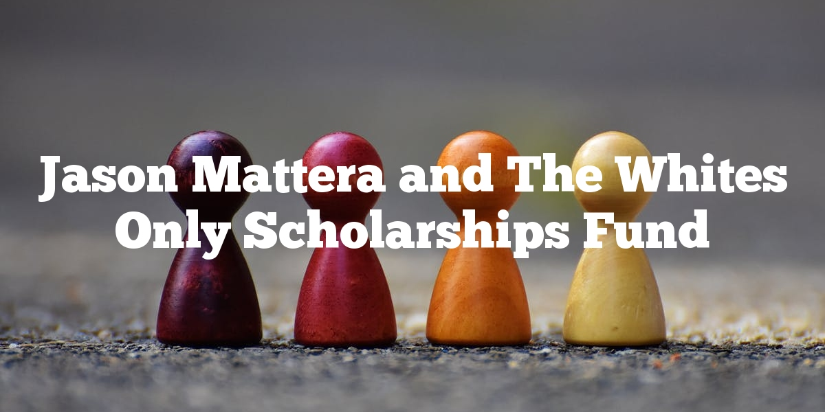 Jason Mattera and The Whites Only Scholarships Fund